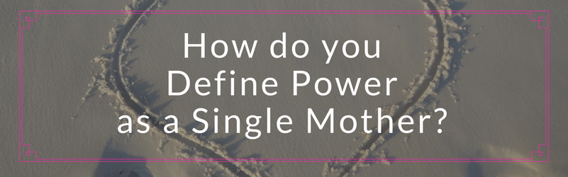 How Do You Define Power as a Single Mother?